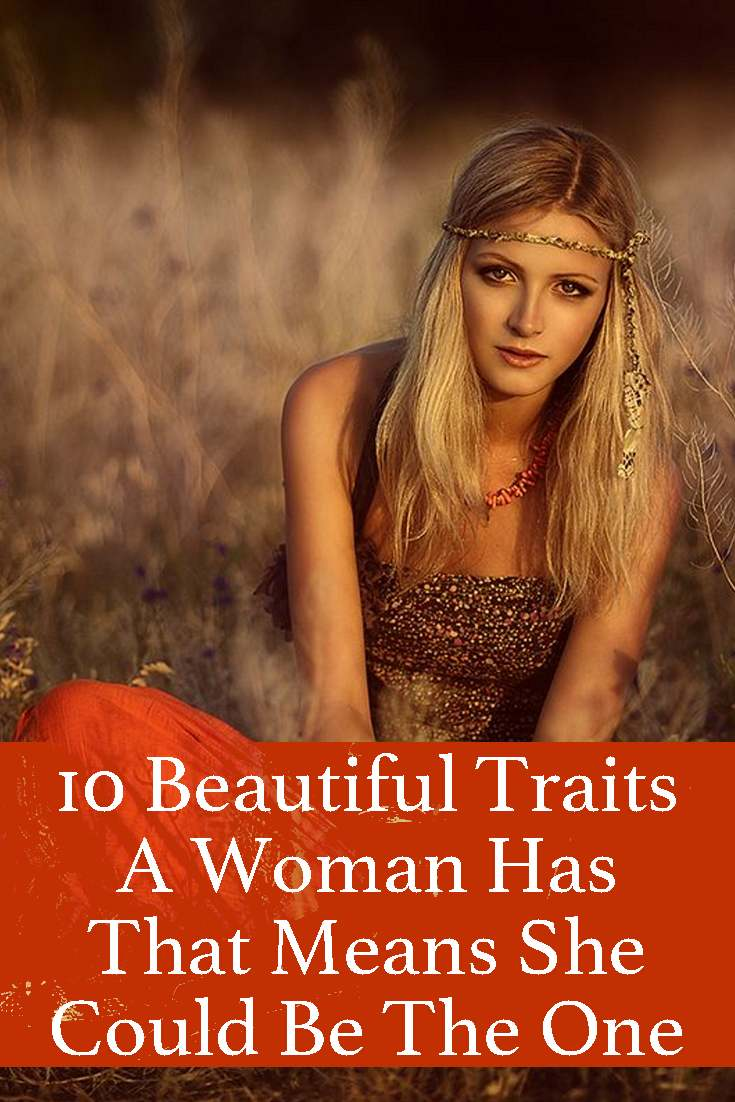 It's not often you find a woman with all of these beautiful traits, so when you do you know you've got to hang onto her...