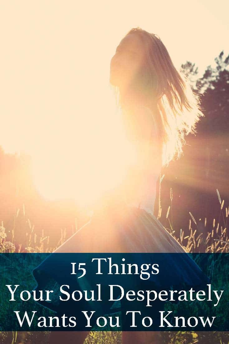 Here is a list of the things your soul needs you to know. This list can have a huge impact on the way you view life, the world and the people in your life.