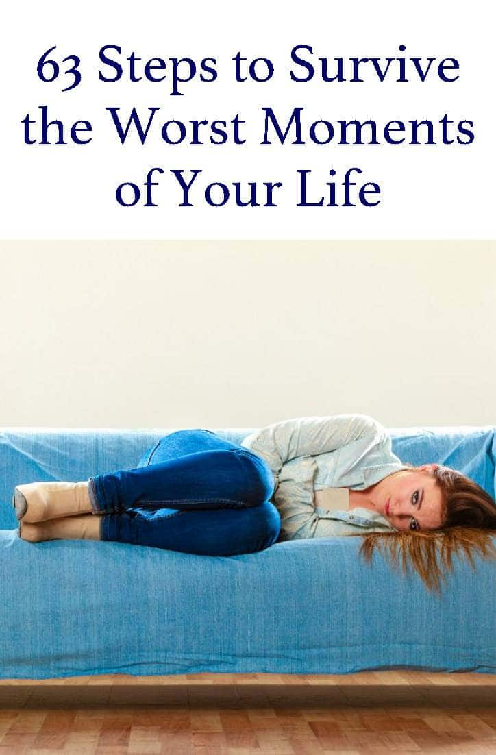 This is a 'hit you over the head' article that you will either love or hate. read 63 Steps to Survive The Worst Moments of Your Life Now and decide...