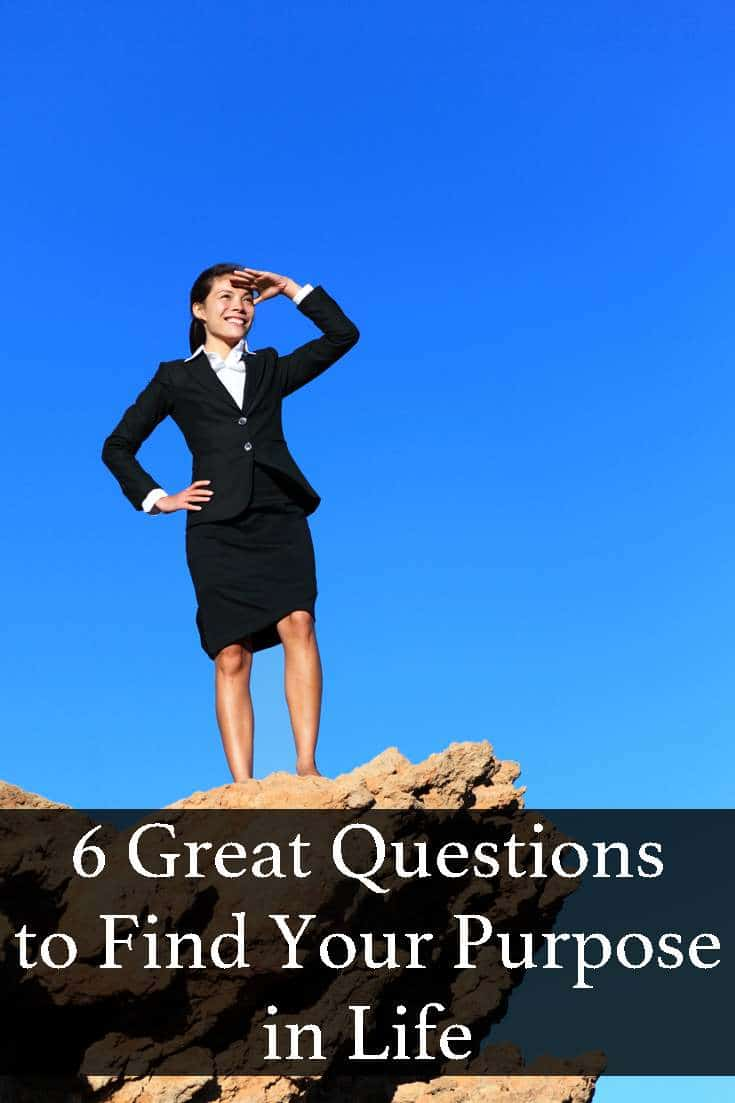 You were born for a reason, and the first part of the puzzle is to find out why you were born. Here are 6 question to help you on that quest.
