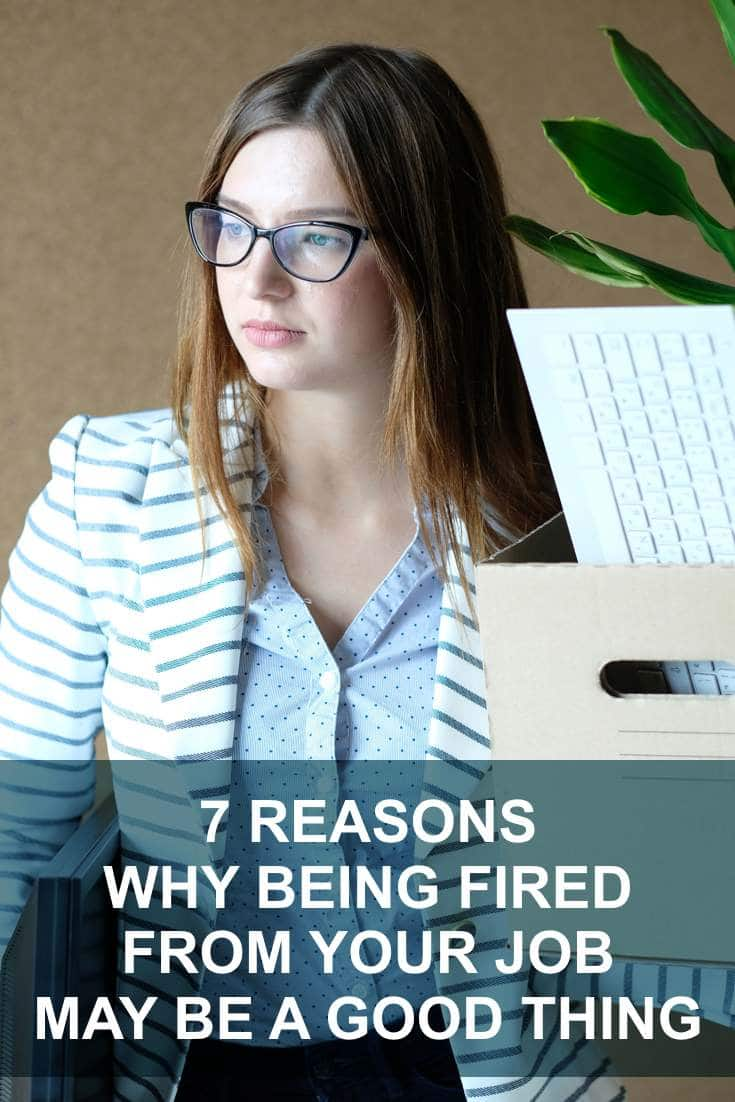 We all dread the thought of being fired from our jobs. Here are 7 ways that getting fired can help us grow and become more successful