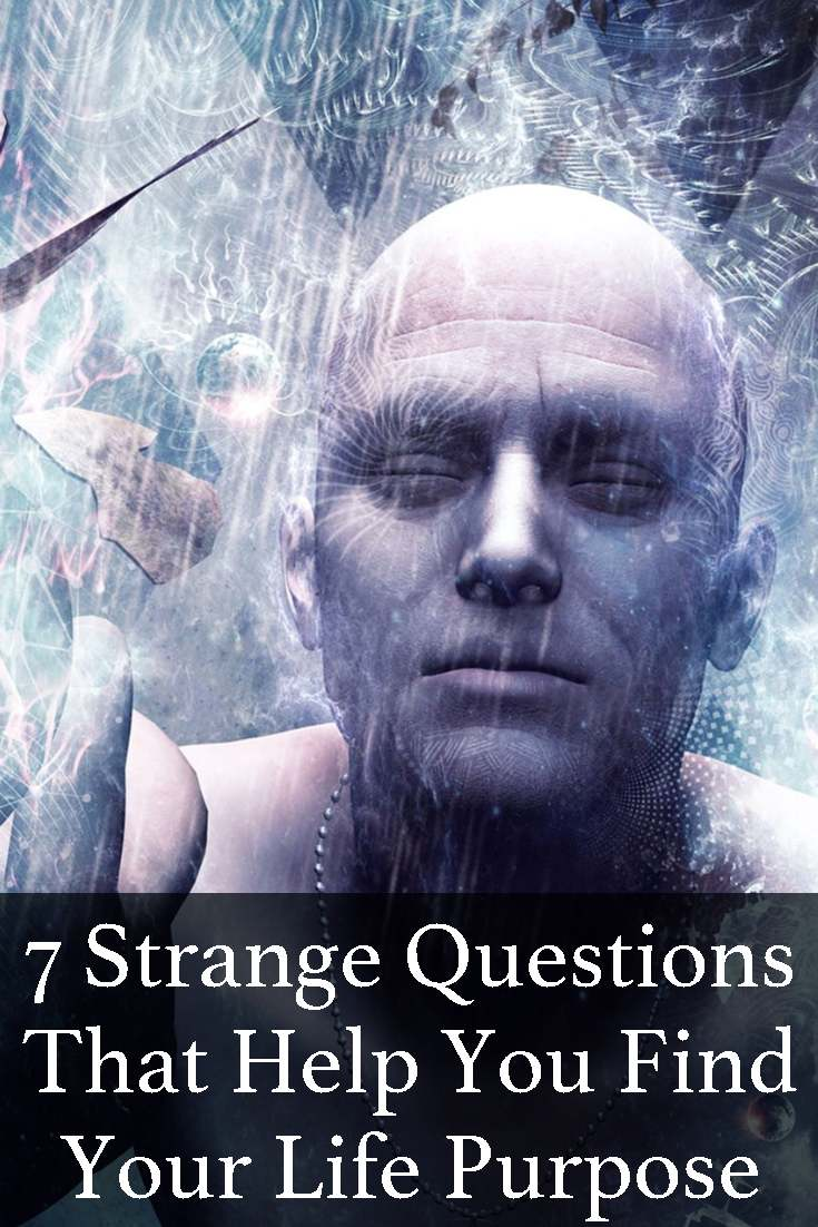 Yes these are very strange questions, but they will help you find your Life Purpose.