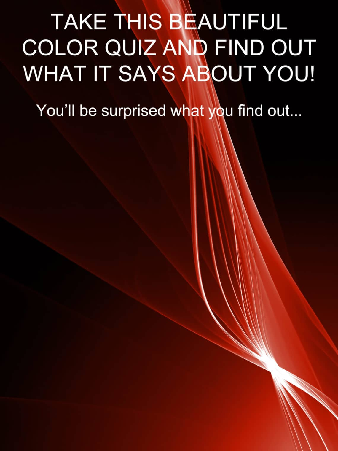 Take this beautiful color quiz and find out what is says about you.  You'll be surprised with what you find out about yourself...