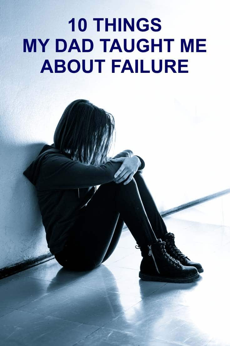 I've learned quite a bit about failure first hand through that experience and here are the ten things I wish my dad taught me about failure