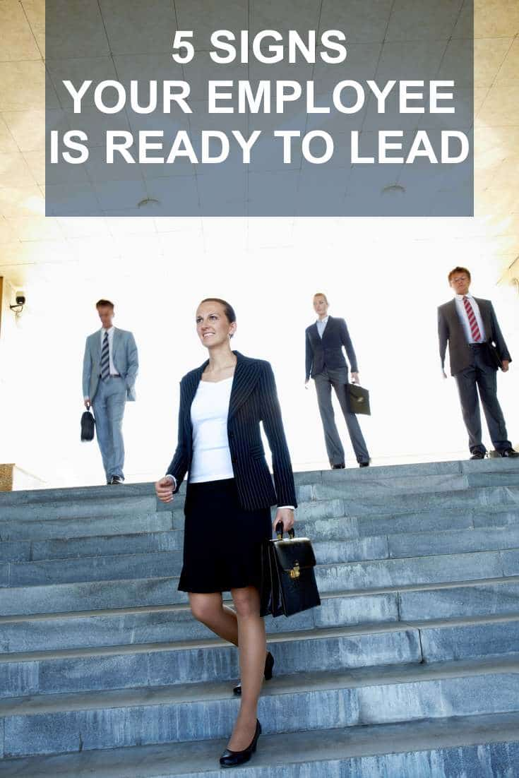 Here are 5 signs to look for that signal that an employee is ready to lead.