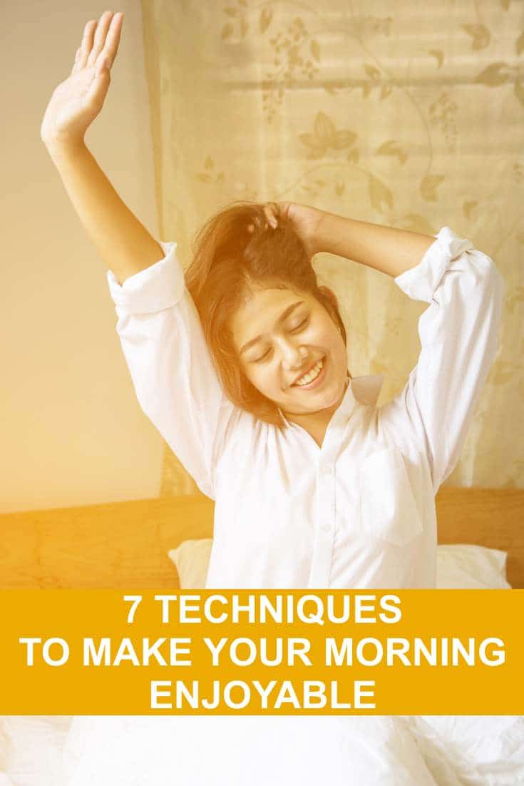 How did you spend your morning? Did you wake up feeling like the walking dead? Here are 7 simple and effective techniques to make your morning enjoyable.