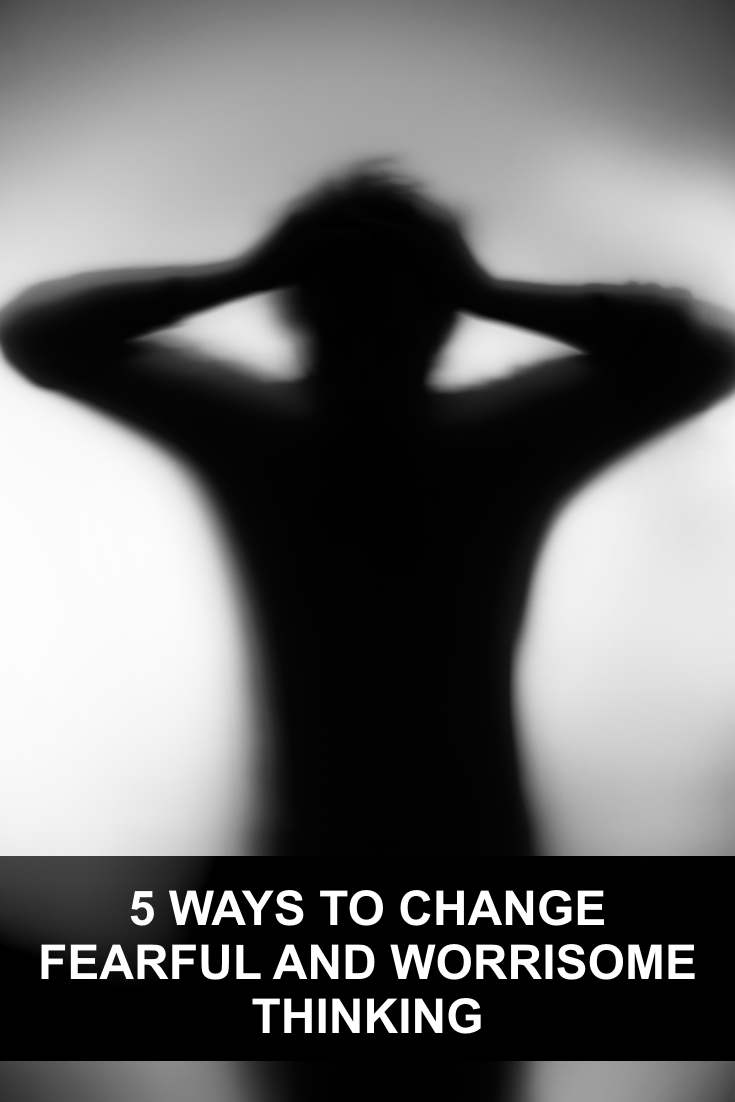 I was taught that if you truly cared about something or someone, you worried and stressed over everything about them. Here are 5 ways to change fearful and worrisome thinking