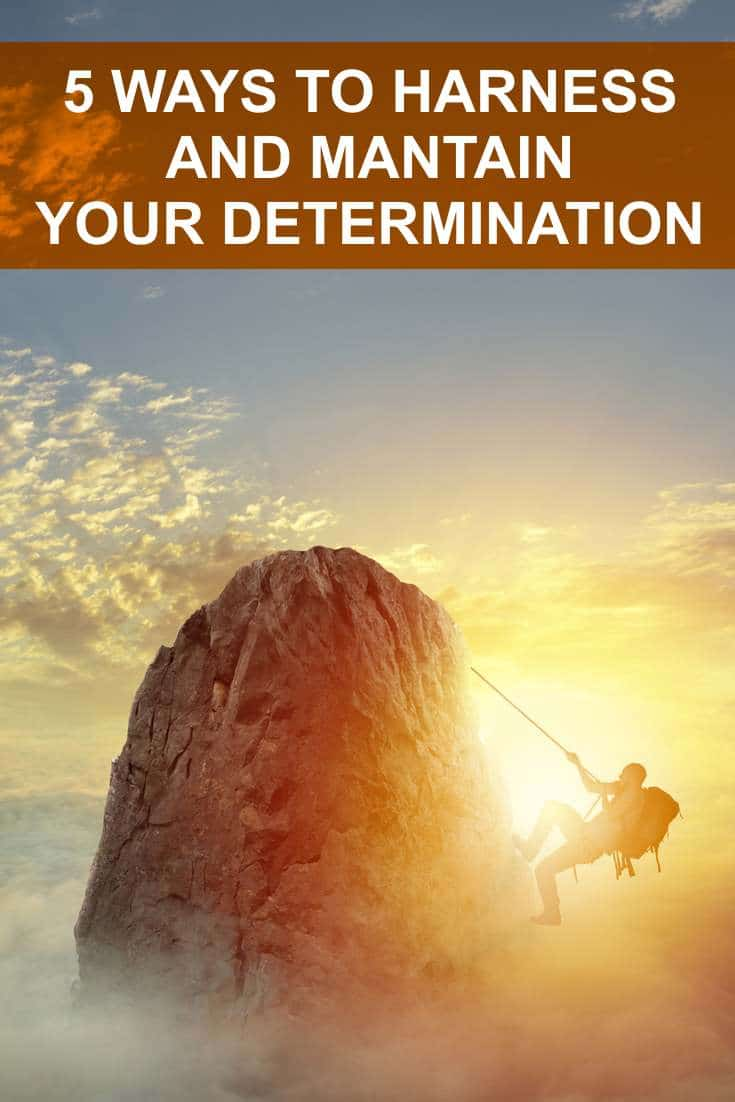 5 Ways to Harness and Maintain Your Determination