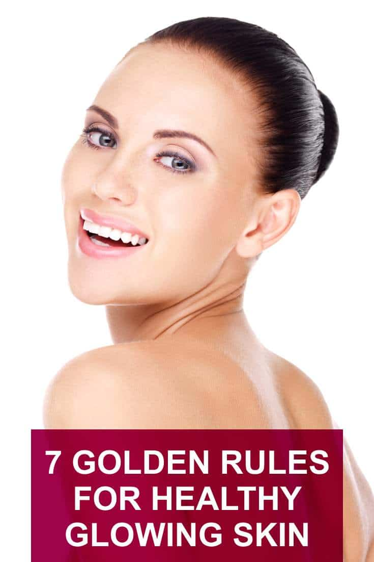 7 Golden Rules to follow for Healthy, Glowing Skin