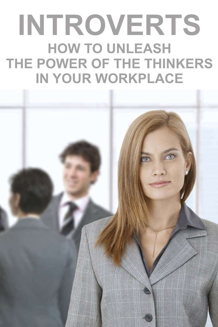 An organization will work best if it can harness the best of all employees, be they extrovert or introvert.