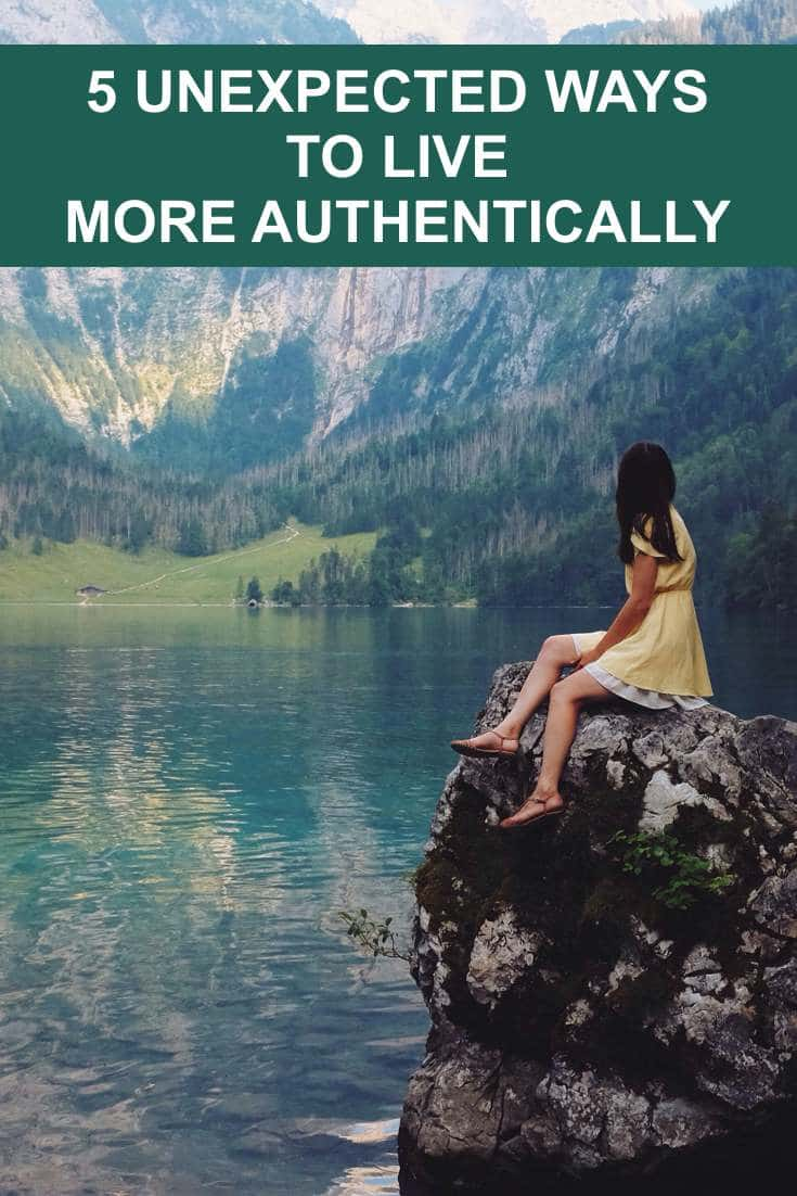 We strive and try to live in a mostly honest way, or at least we think we do. Here's 5 unexpected ways to live more authentically.