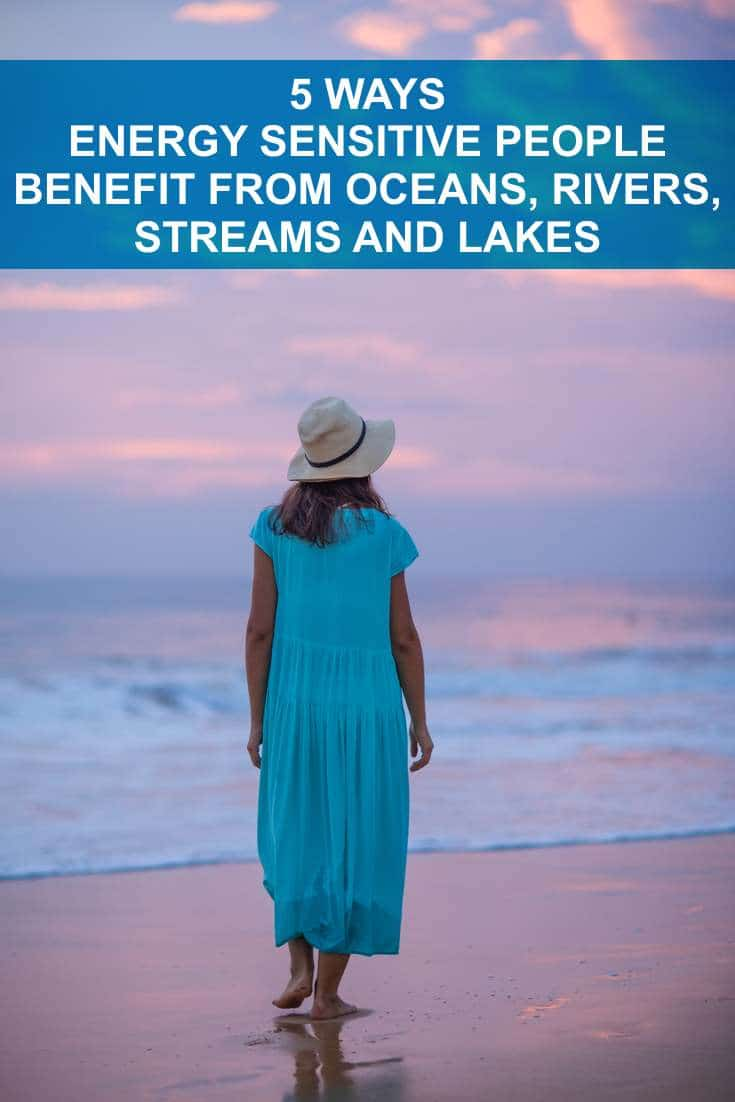 Many people find bodies of water calming, relaxing and refreshing. For energy sensitive or empathic people, the draw to water is even more intense.