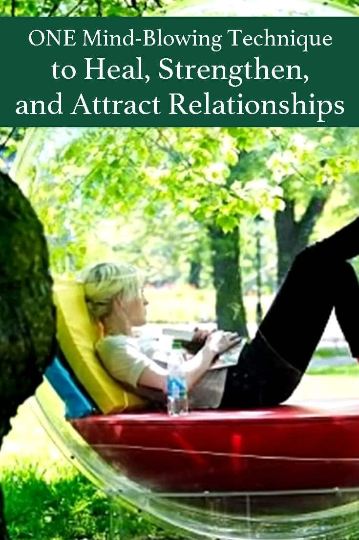 How to use just one technique to Heal, Strengthen, and Attract Relationships